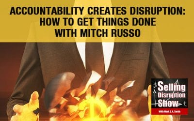 Accountability Creates Disruption: How To Get Things Done with Mitch Russo