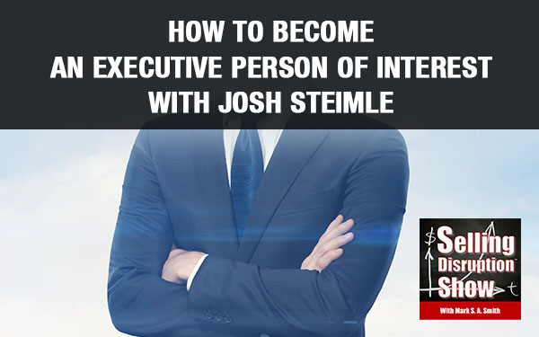 How to Become An Executive Person Of Interest with Josh Steimle