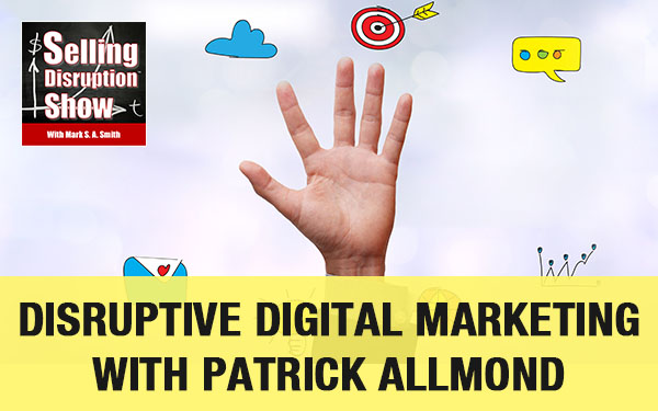 Disruptive Digital Marketing with Patrick Allmond