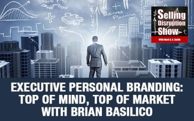 Executive Personal Branding: Top Of Mind, Top Of Market with Brian Basilico