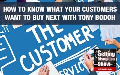 How To Know What Your Customers Want To Buy Next with Tony Bodoh