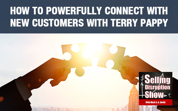 How To Powerfully Connect With New Customers with Terry Pappy