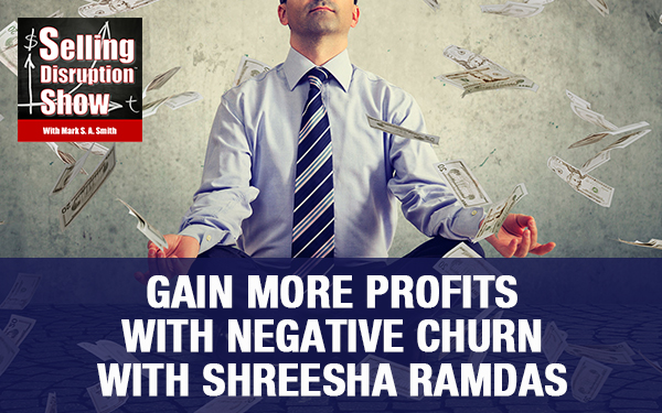 Gain More Profits With Negative Churn with Shreesha Ramdas
