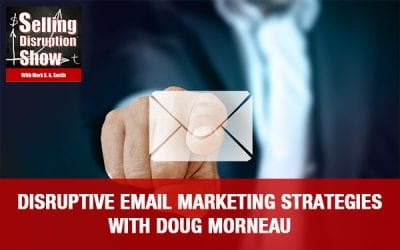 Disruptive eMail Marketing Strategies with Doug Morneau