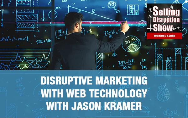 Disruptive Marketing With Web Technology with Jason Kramer