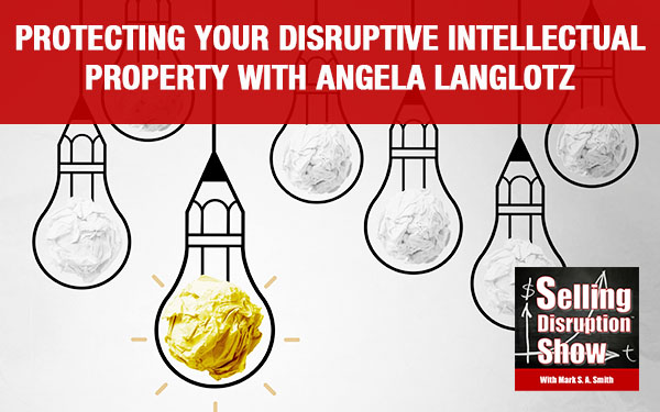Protecting Your Disruptive Intellectual Property with Angela Langlotz