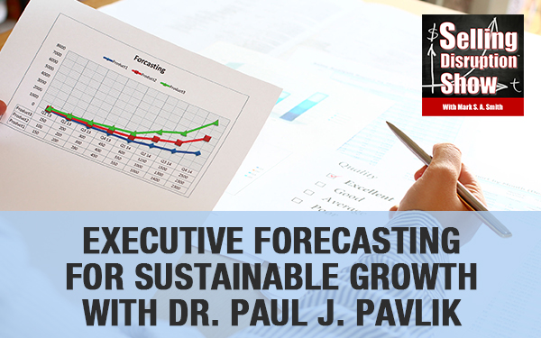 Executive Forecasting For Sustainable Growth with Dr. Paul J. Pavlik