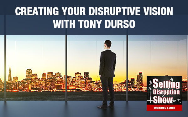 Creating Your Disruptive Vision with Tony DUrso
