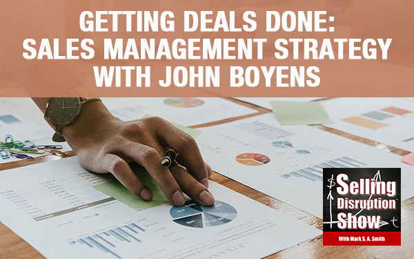Getting Deals Done: Sales Management Strategy with John Boyens