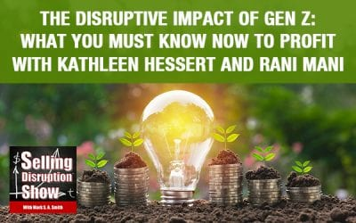 The Disruptive Impact Of Gen Z: What You Must Know Now To Profit with Kathleen Hessert and Rani Mani