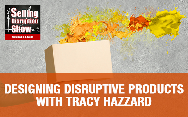 Designing Disruptive Products with Tracy Hazzard