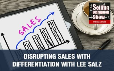 Disrupting Sales With Differentiation with Lee Salz