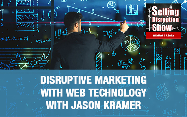 Disruptive Marketing With Web Technology with Jason Kramer